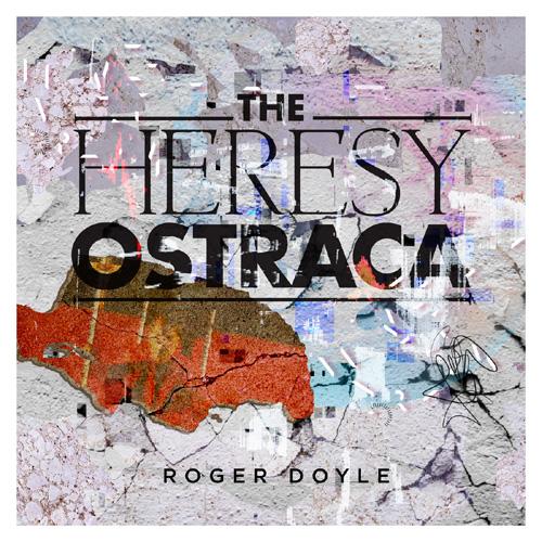 THE HERESY ORSTRACA by Roger Doyle